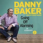 Going Off Alarming: The Autobiography: Vol 2 | Danny Baker