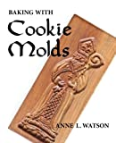 Baking with Cookie Molds (2nd Edition)