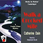 Walk a Crooked Mile: A Freddie O'Neal Mystery, Book 1 (       UNABRIDGED) by Catherine Dain Narrated by Stephanie Brush