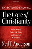 The Core of Christianity: Rediscovering Authentic Unity and Personal Wholeness in Christ (0736925066) by Anderson, Neil T.