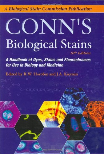 Conn'S Biological Stains: A Handbook Of Dyes, Stains And Fluorochromes For Use In Biology And Medicine