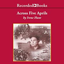 Across Five Aprils (       UNABRIDGED) by Irene Hunt Narrated by Tom Stechschulte
