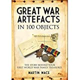Great War Artefacts in 100 Objects: The Story Behind Your First World War Family Treasures