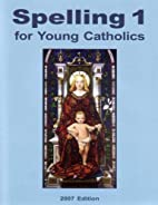 Spelling 1 for Young Catholics: 2007 Edition…