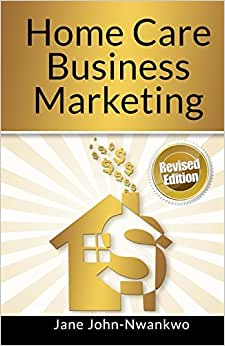 Home Care Business Marketing: Revised Edition