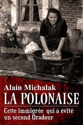 La Polonaise: cette immigrée qui a évité un second Oradour
