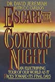 Escape the Coming Night: An Electrifying Tour of Our World As It Races Toward Its Final Days (0849932955) by Dr. David Jeremiah