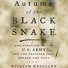 Autumn of the Black Snake: The Creation of the U.S. Army and the Invasion That Opened the West Audiobook by William Hogeland Narrated by Kevin Stillwell