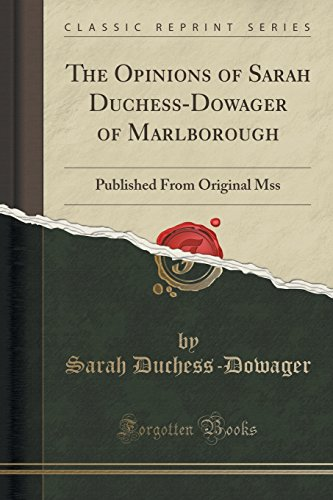 The Opinions of Sarah Duchess-Dowager of Marlborough: Published From Original Mss (Classic Reprint)