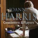Gentlemen and Players (       UNABRIDGED) by Joanne Harris Narrated by Steven Pacey