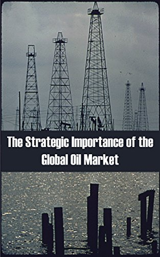 the-strategic-importance-of-the-global-oil-market
