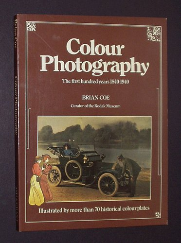 Colour Photography: The First Hundred Years, 1840-1940