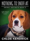 Nothing To Sniff At (Animal Instincts Book 5)