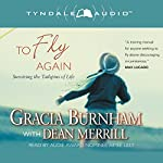 To Fly Again: Surviving the Tailspins of Life | Gracia Burnham,Dean Merrill