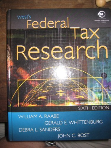 Raabe, William A.; Whittenburg, Gerald E.; Sanders, Debra L.'s West's Federal Tax Research 6th (sixth) edition by Raabe, William A.; Whittenburg, Gerald E.; Sanders, Debra L. published by South-Western College/West [Hardcover] (2002)
