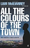 img - for All the Colours of the Town by McIlvanney. Liam ( 2010 ) Paperback book / textbook / text book