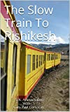 The Slow Train To Rishikesh