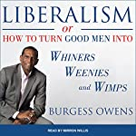 Liberalism or How to Turn Good Men into Whiners, Weenies and Wimps | Burgess Owens