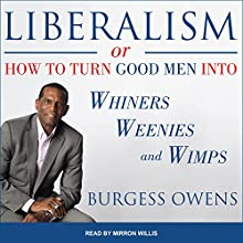 Liberalism or How to Turn Good Men into Whiners, Weenies and Wimps | Livre audio Auteur(s) : Burgess Owens Narrateur(s) : Mirron Willis