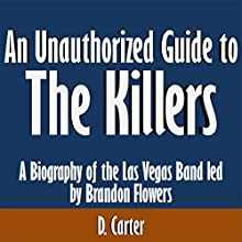 An Unauthorized Guide to The Killers: A Biography of the Las Vegas Band Led by Brandon Flowers (       UNABRIDGED) by Liam Jacobs Narrated by Kevin Kollins