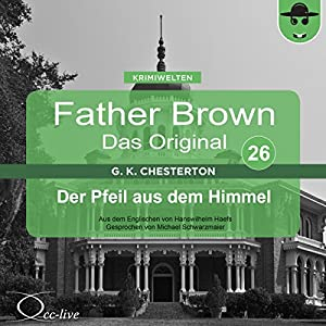 Der Pfeil aus dem Himmel (Father Brown - Das Original 26) Hörbuch