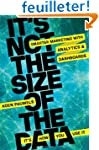 It's Not the Size of the Data - It's...