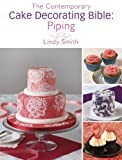 img - for The Contemporary Cake Decorating Bible: Piping: A sample chapter from The Contemporary Cake Decorating Bible book / textbook / text book