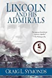 img - for Lincoln and His Admirals: Abraham Lincoln, the U.S. Navy, and the Civil War   [LINCOLN & HIS ADMIRALS] [Paperback] book / textbook / text book