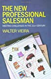 img - for The New Professional Salesman: Meeting Challenges in the 21st Century (Response Books) by Walter Vieira (2008-11-11) book / textbook / text book