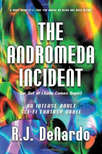 Book: The Andromeda Incident - Out of Chaos Comes Hope! by R.J. DeNardo