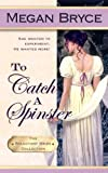 To Catch A Spinster (The Reluctant Bride Collection Book 1)