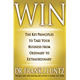Win: The Key Principles to Take Your Business from Ordinary to Extraordinary ~ Frank I. Luntz