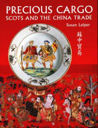 Precious Cargo: Scots and the China Trade