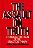 Assault on Truth: Freud's Suppression of the Seduction Theory