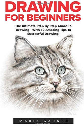 drawing-for-beginners-the-ultimate-step-by-step-guide-to-drawing-with-30-amazing-tips-to-successful-
