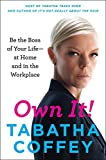 Own It!: Be The Boss Of Your Life---at Home And In The Workplace