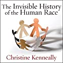 The Invisible History of the Human Race: How DNA and History Shape Our Identities and Our Futures (       UNABRIDGED) by Christine Kenneally Narrated by Justine Eyre