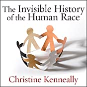 The Invisible History of the Human Race: How DNA and History Shape Our Identities and Our Futures | [Christine Kenneally]