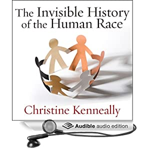 The Invisible History of the Human Race - How DNA and History Shape Our Identities and Our Futures - Christine Kenneally