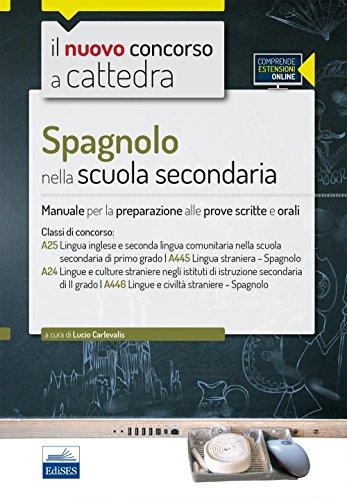 CC 450 Spagnolo nella scuola secondaria Manuale per la preparazione alle prove scritte e orali Classi di conco PDF