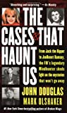 The Cases That Haunt Us (0671017063) by Douglas, John E.