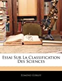 echange, troc Edmond Goblot - Essai Sur La Classification Des Sciences