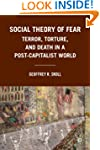 Social Theory of Fear: Terror, Tortur...