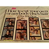 How to Cut Your Own or Anybody Else's Hair, Including the Latest Hairstyles for Men, Women, and Children