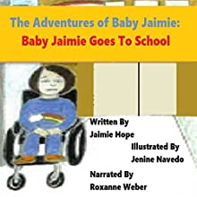 The Adventures of Baby Jaimie: Baby Jaimie Goes to School, Book 2 (       UNABRIDGED) by Jaimie Hope Narrated by Roxanne Weber