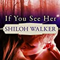 If You See Her: Ash Trilogy, Book 2 Audiobook by Shiloh Walker Narrated by Cris Dukehart