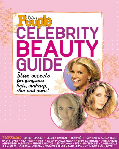 Teen People: Celebrity Beauty Guide: Star Secrets for Gorgeous Hair, Makeup, Skin and More!