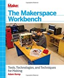 img - for The Makerspace Workbench: Tools, Technologies, and Techniques for Making book / textbook / text book