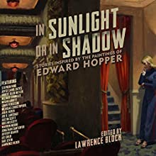 In Sunlight or in Shadow: Stories Inspired by the Paintings of Edward Hopper Audiobook by Lawrence Block - editor Narrated by  full cast