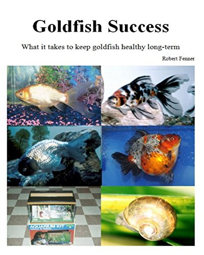 Goldfish Success: What it takes to keep goldfish healthy long-term: Volume 1 (Success With Aquariums)